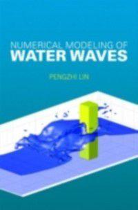 Numerical Modeling of Water Waves, Pengzhi Lin