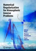 Numerical Regularization for Atmospheric Inverse Problems, Adrian Doicu, Thomas Trautmann, Franz Schreier