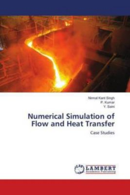 Numerical Simulation of Flow and Heat Transfer, Nirmal Kant Singh, P. Kumar, Y. Saini