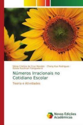 Números Irracionais no Cotidiano Escolar, Sônia Cristina da Cruz Mendes, Chang Kuo Rodrigues, Estela Kaufman Fainguelernt