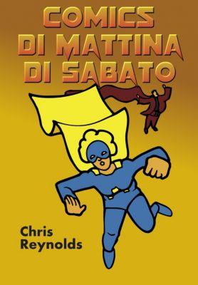 Nuovo Fumetti Italiano: Comics di Mattina di Sabato, Chris Reynolds