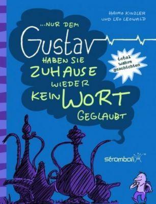 ... Nur dem Gustav haben sie Zuhause wieder kein Wort geglaubt
