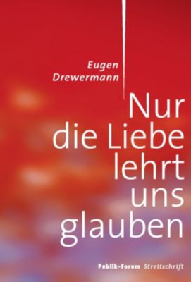 Nur die Liebe lehrt uns glauben, Eugen Drewermann