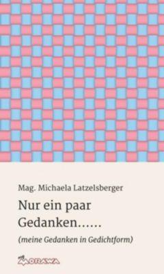 Nur ein paar Gedanken...... - Michaela Latzelsberger |