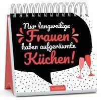 Nur langweilige Frauen haben aufgeräumte Küchen -  pdf epub