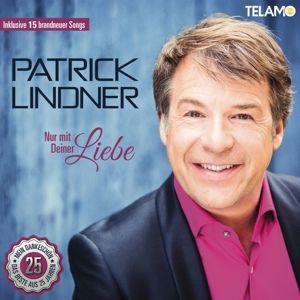 Nur mit Deiner Liebe - Mein Dankeschön - Das Beste aus 25 Jahren, Patrick Lindner