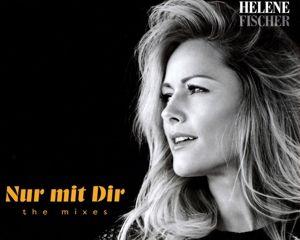 Nur mit Dir - The Mixes, Helene Fischer