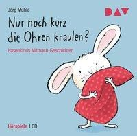 Nur noch kurz die Ohren kraulen? Hasenkinds Mitmach-Geschichten, 1 Audio-CD, Jörg Mühle