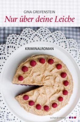 Nur über deine Leiche: Kriminalroman, Gina Greifenstein