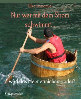 Nur wer mit dem Strom schwimmt..., Elke Immanuel