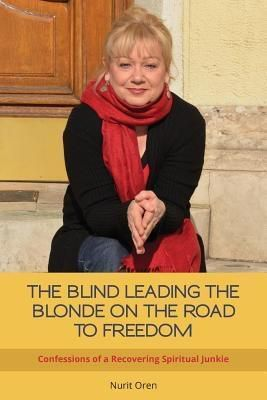 Nurit Oren: THE BLIND LEADING THE BLONDE ON THE ROAD TO FREEDOM, Nurit Oren