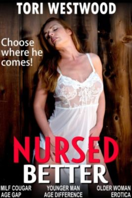 Nursed Better (MILF Cougar Younger Man Older Woman Age Gap Age Difference Erotica), Tori Westwood