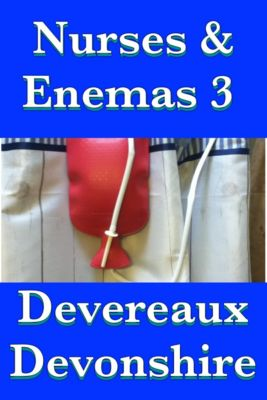 Nurses & Enemas 3, Devereaux Devonshire