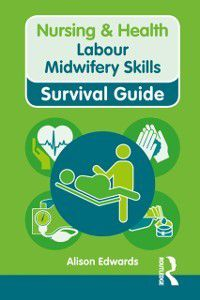 Nursing and Health Survival Guides: Nursing & Health Survival Guide: Labour Midwifery Skills, Alison Edwards