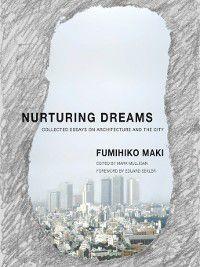 Nurturing Dreams, Mark Mulligan, Fumihiko Maki, Eduard F. Sekler