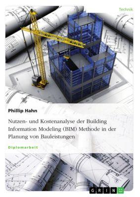 Nutzen- und Kostenanalyse der Building Information Modeling (BIM) Methode in der Planung von Bauleistungen, Phillip Hahn