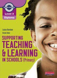NVQ/SVQ Supporting Teaching and Learning in Schools Level 3: Level 3 Diploma Supporting teaching and learning in schools, Primary, Candidate Handbook, Louise Burnham, Brenda Baker