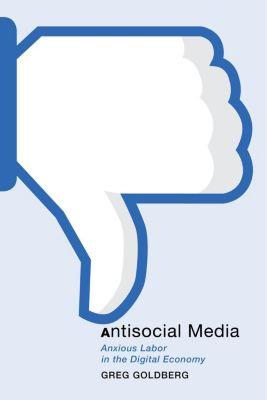 NYU Press: Antisocial Media, Greg Goldberg