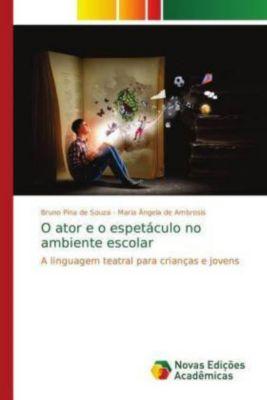 O ator e o espetáculo no ambiente escolar, Bruno Pina de Souza, Maria Ângela de Ambrosis
