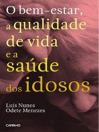 O bem-estar, a qualidade de vida e a saúde dos idosos, Luís;Menezes, Odete Nunes