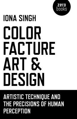 O-Books: Color, Facture, Art and Design, Iona Singh