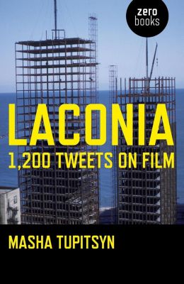 O-Books: Laconia: 1,200 Tweets on Film, Masha Tupitsyn