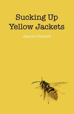 O-Books: Sucking Up Yellow Jackets: Raising An Un, Jeanne Denault