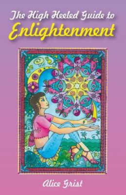 O-Books: The High Heeled Guide to Enlightenment, Alice Grist