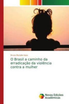 O Brasil a caminho da erradicação da violência contra a mulher, Bruna Marielle Haas
