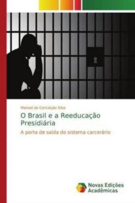 O Brasil e a Reeducação Presidiária, Manoel da Conceição Silva
