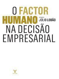 O Factor Humano na Decisão Empresarial, Júlio Lobão