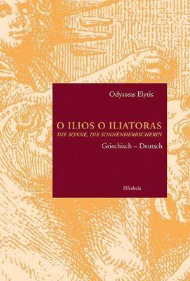 O Ilios O Iliatoras / Die Sonne, die Sonnenherrscherin - Odysseas Elytis pdf epub