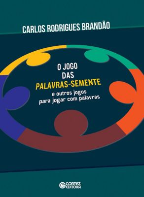 O jogo das palavras-semente e outros jogos para jogar com palavras, Carlos Rodrigues Brandão