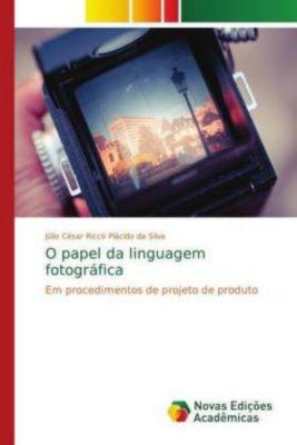 O papel da linguagem fotográfica, Júlio César Riccó Plácido da Silva