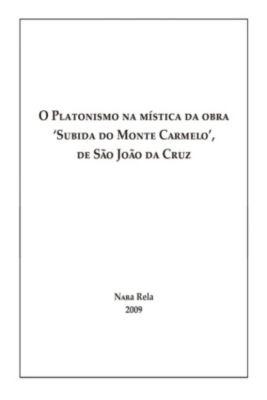O Platonismo Na Mística Da Obra Subida Do Monte Carmelo De São João Da Cruz, Nara Rela