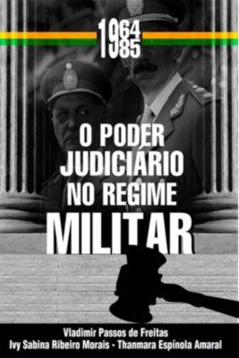 O Poder Judiciário No Regime Militar (1964-1985), Ivy Sabina Ribeiro Morais, Thanmara Espínola Amaral, Vladimir Passos de Freitas
