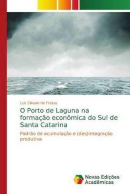 O Porto de Laguna na formação econômica do Sul de Santa Catarina, Luiz Cláudio De Freitas