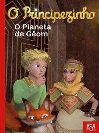 O Principezinho--O Planeta de Géom, A.;Colin, Fabrice Saint-exupéry