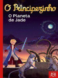 O Principezinho--O Planeta de Jade, Fabrice Colin