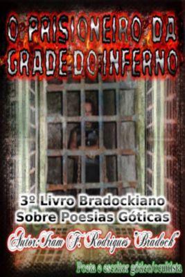 """O Prisioneiro Da Grade Do Inferno, Iram F. Rodrigues """"Bradock"""""""