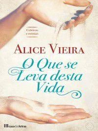 O Que se Leva Desta Vida, Alice Vieira