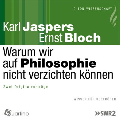 O-Ton-Wissenschaft: Warum wir auf Philosophie nicht verzichten können, Karl Jaspers, Ernst Bloch