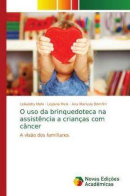 O uso da brinquedoteca na assistência a crianças com câncer, Leiliandry Melo, Leylane Melo, Ana Marlusia Bomfim
