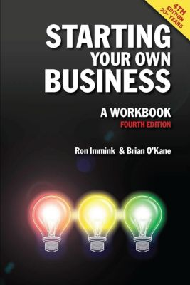 Oak Tree Press: Starting Your Own Business: A Workbook 4th edition, Brian O'Kane, Ron Immink