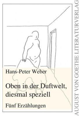 Oben in der Duftwelt, diesmal speziell - Hans-Peter Weber pdf epub