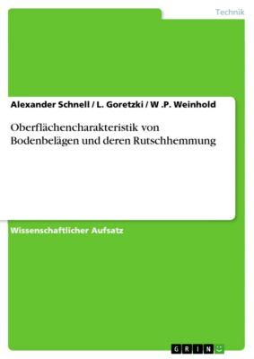 Oberflächencharakteristik von Bodenbelägen und deren Rutschhemmung, Alexander Schnell, L. Goretzki, W .P. Weinhold