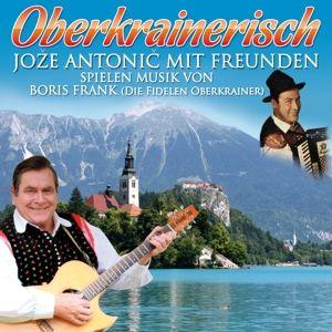 Oberkrainerisch, Jozé Mit Freunden Antonic