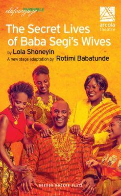Oberon Modern Plays: The Secret Lives of Baba Segi's Wives, Lola Shoneyin, Rotimi Babatunde