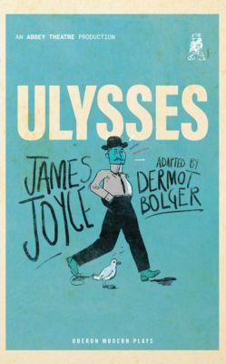 Oberon Modern Plays: Ulysses, Dermot Bolger, James Joyce