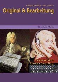 Oberstufe Musik - Original & Bearbeitung (Media-Paket best. aus Schülerband mit CD), Christian Bielefeldt, Marc Pendzich